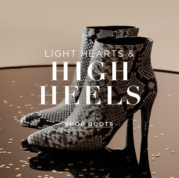 Light Hearts & High Heels. Boots that go bang! into party time. Suede, sparkle and snakeskin dress you up in a snap. Shop Boots>