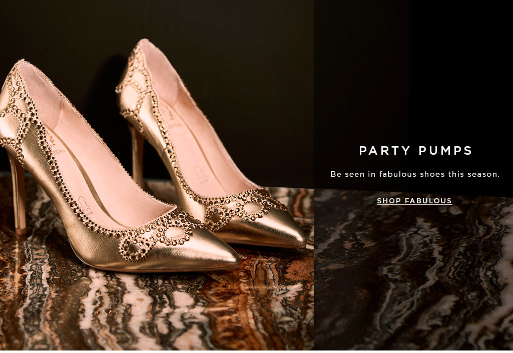 PARTY PUMPS  Be seen in fabulous shoes this season.