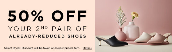 50% off you 2nd pair of already-reduced shoes. Select styles. Discount will be taken on lowesr priced item. Details.