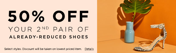 50% off you 2nd pair of already-reduced shoes. Select styles. Discount will be taken on lowest priced item. Details.