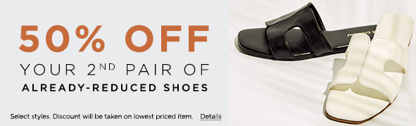 50% off you 2nd pair of already-reduced shoes. Select styles. Discount will be taken on lower priced item. Details.