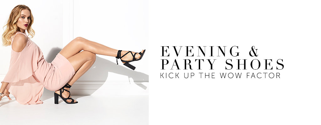 Evening & Party Shoes. Kick up the wow factor