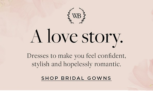 A love story. Dresses to make you feel confident, stylish and hopelessly romantic.Shop bridal gowns>