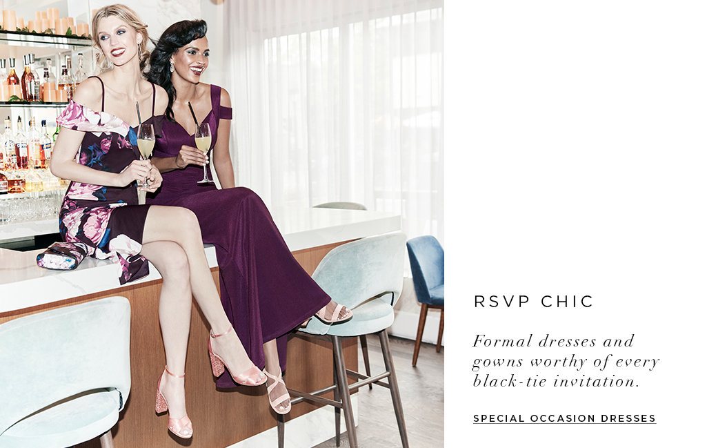 RSVP chic. Formal dresses and gowns worthy of every black-tie invitation. Shop special occasion dresses>