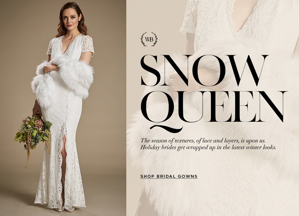 Snow Queen. The season of textures, of lace and layers, is upon us. Holiday brides get wrapped up in the latest winter looks.  Shop Bridal Gowns>