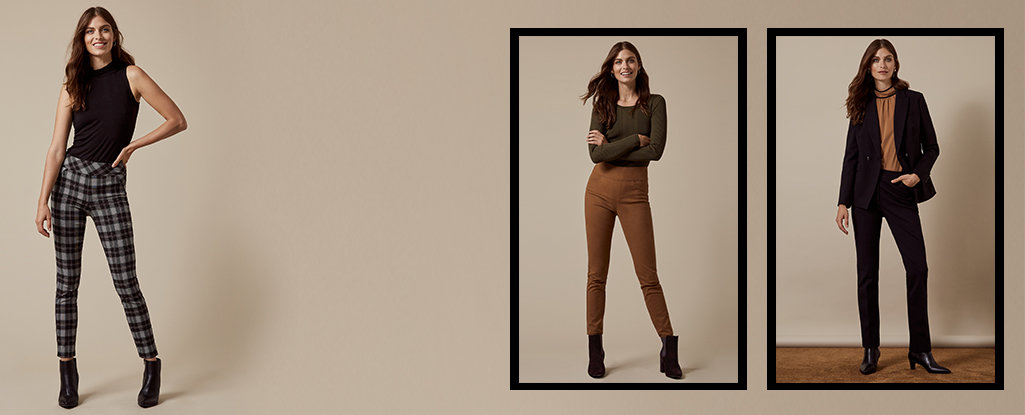 Perfect Pairs. From work to weekend ─ we've got the perfect pants in a variety of shapes & patterns.