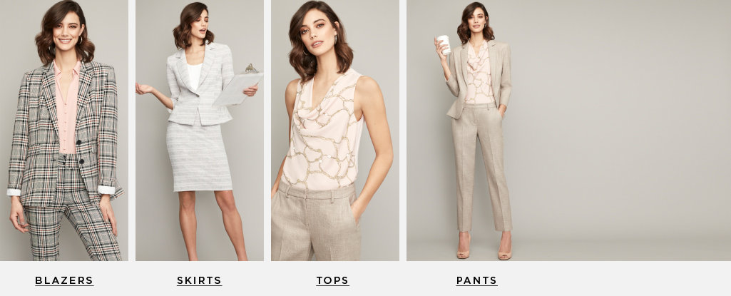 Suit Yourself. Attention-commanding checks, sophisticated neutrals and feminine silhouettes - there's something for every office style. Blazers > Pants > Tops > Skirts >