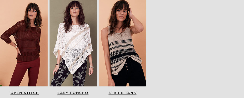 Light Knits. From delicate stitching to wrap silhouettes, these lightweight knits are perfect for right now.  Open Stitch > Easy Poncho > Stripe Tank >