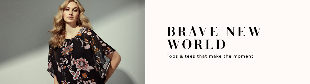 Brave New World. Tops & tees that make the moment
