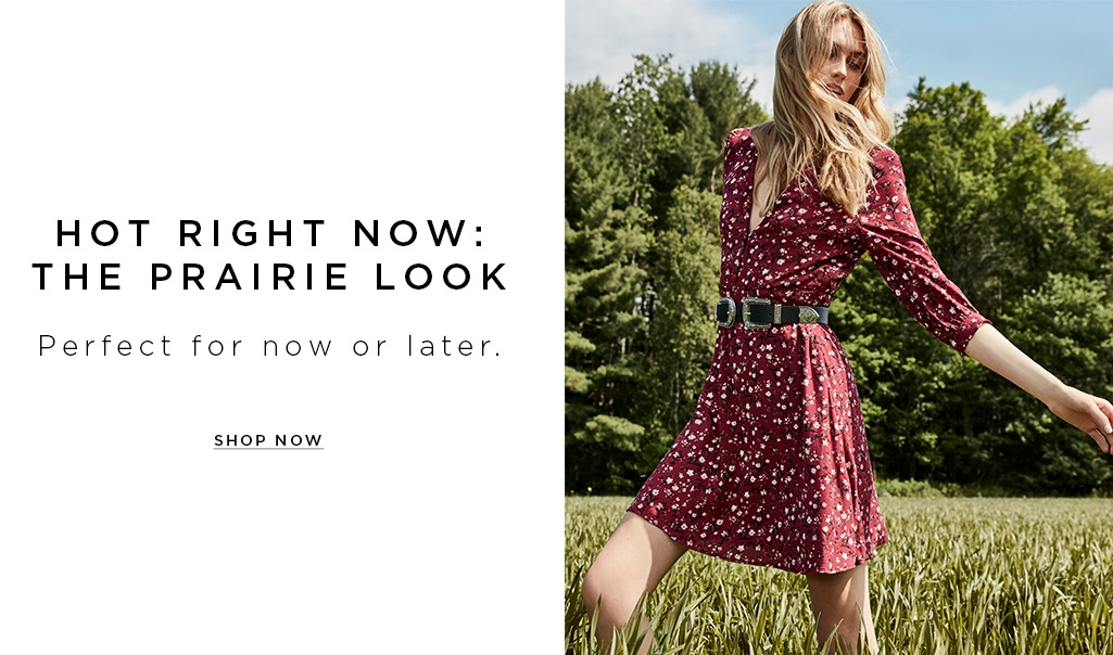 HOT RIGHT NOW:  THE PRAIRIE LOOK. Perfect for Now or later.